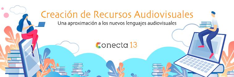 Creación de Recursos Audiovisuales, Curso Gratuito de Conecta13